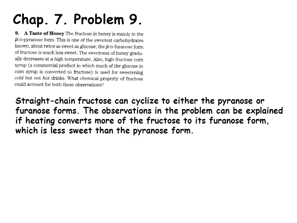 Chap. 7. Problem 9. Straight-chain fructose can cyclize to either the pyranose or furanose forms.
