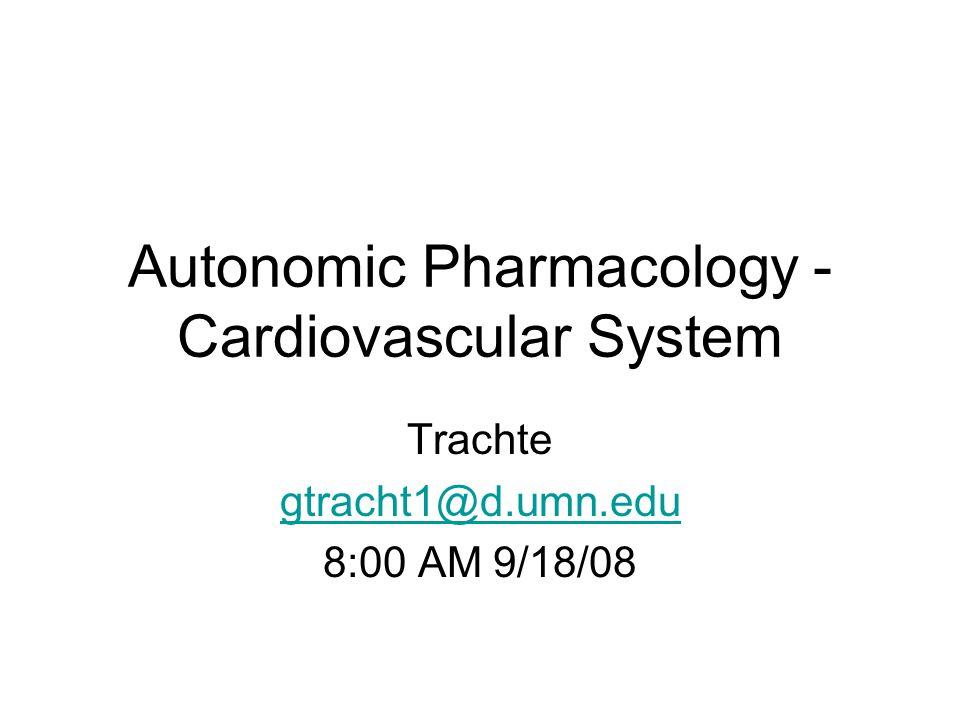 Autonomic Pharmacology - Cardiovascular System Trachte gtracht1@d.umn.edu 8:00 AM 9/18/08
