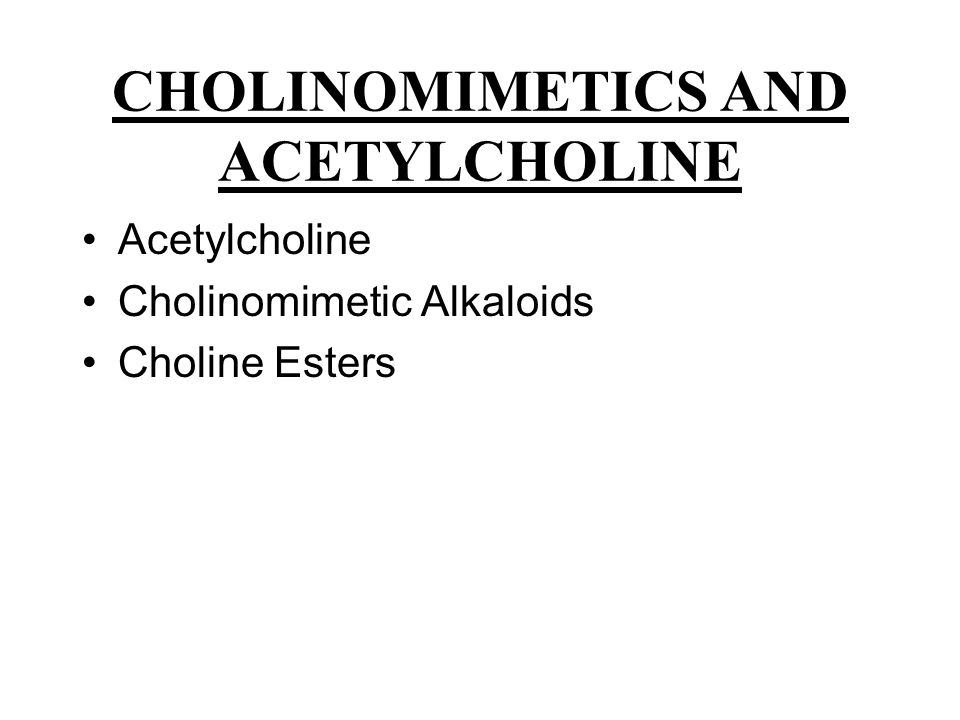 CHOLINOMIMETICS AND ACETYLCHOLINE Acetylcholine Cholinomimetic Alkaloids Choline Esters