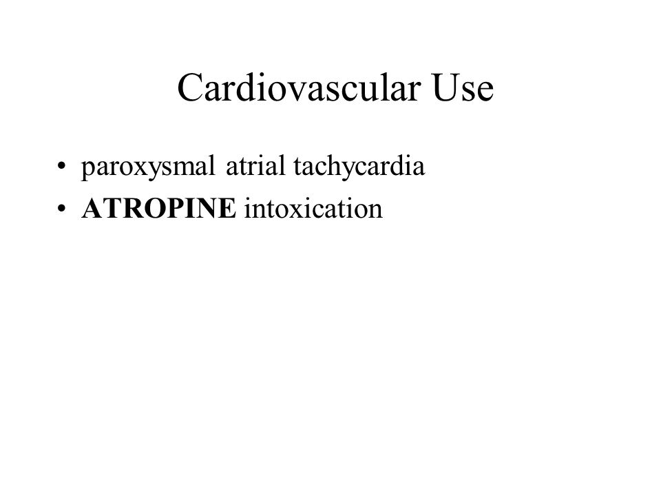 Cardiovascular Use paroxysmal atrial tachycardia ATROPINE intoxication