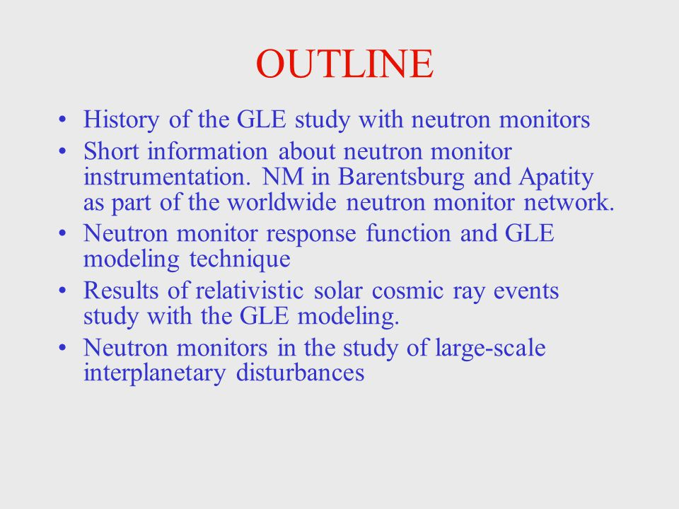 OUTLINE History of the GLE study with neutron monitors Short information about neutron monitor instrumentation. NM in Barentsburg and Apatity as part