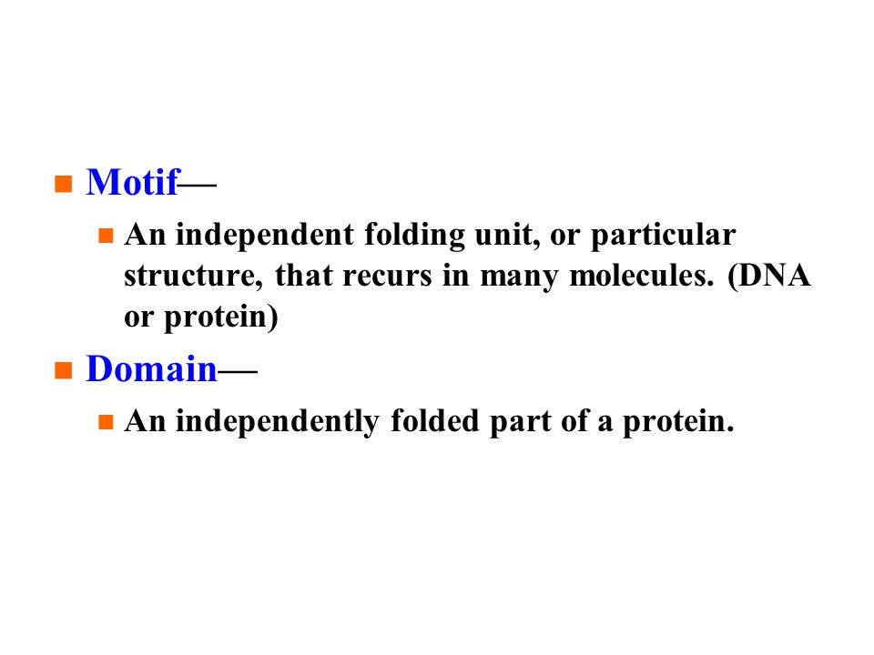 Motif— An independent folding unit, or particular structure, that recurs in many molecules.