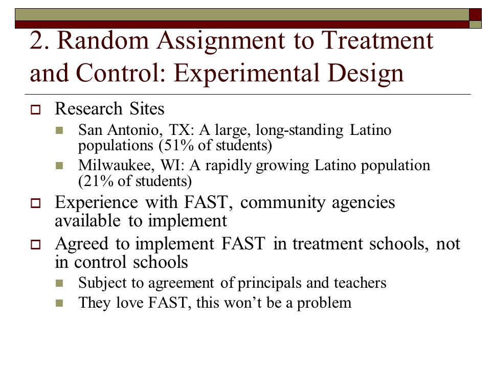 2. Random Assignment to Treatment and Control: Experimental Design  Research Sites San Antonio, TX: A large, long-standing Latino populations (51% of