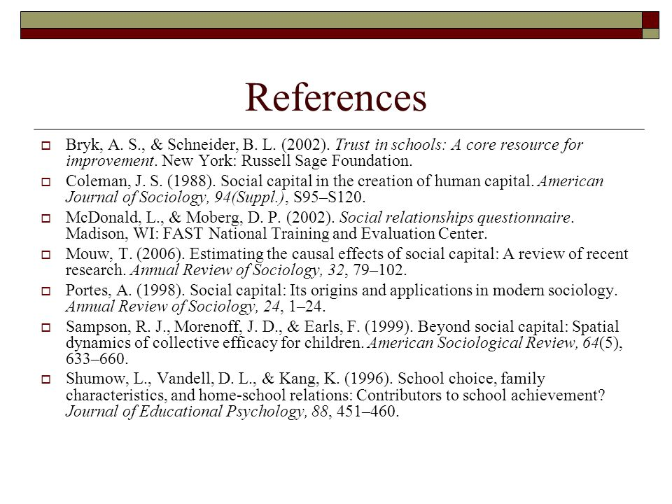 References  Bryk, A. S., & Schneider, B. L. (2002). Trust in schools: A core resource for improvement. New York: Russell Sage Foundation.  Coleman,