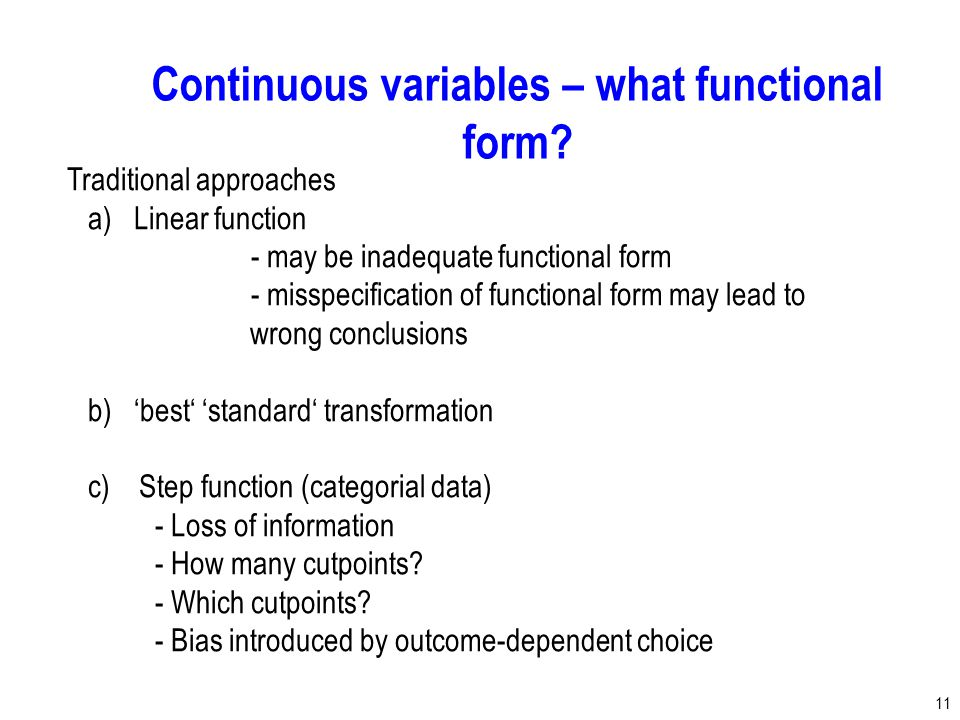 11 Traditional approaches a) Linear function - may be inadequate functional form - misspecification of functional form may lead to wrong conclusions b