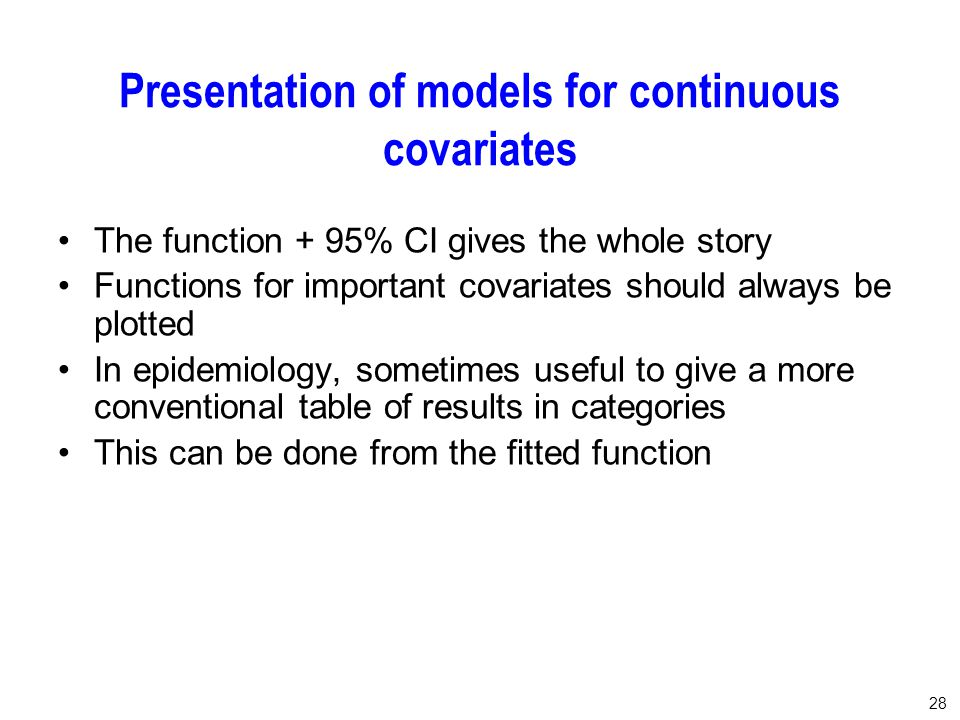 28 Presentation of models for continuous covariates The function + 95% CI gives the whole story Functions for important covariates should always be pl