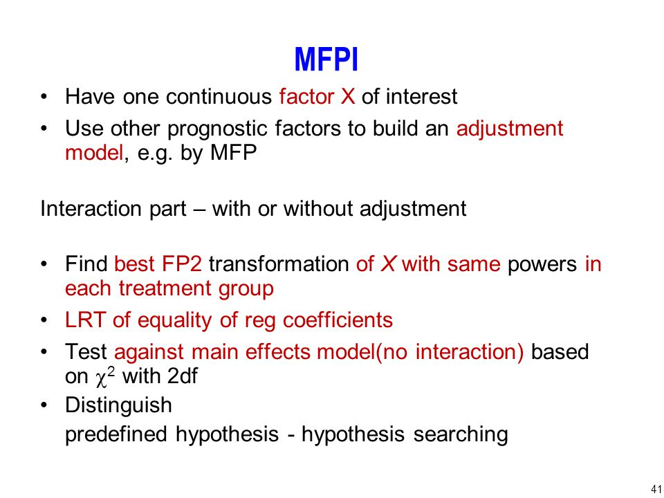 41 MFPI Have one continuous factor X of interest Use other prognostic factors to build an adjustment model, e.g.