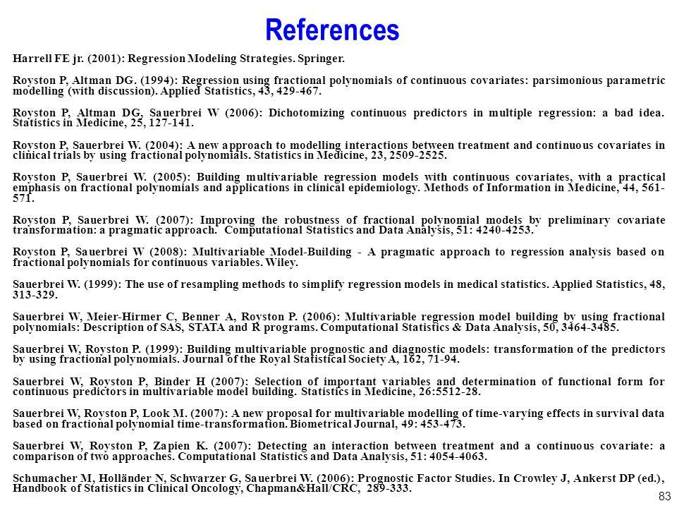83 Harrell FE jr. (2001): Regression Modeling Strategies. Springer. Royston P, Altman DG. (1994): Regression using fractional polynomials of continuou