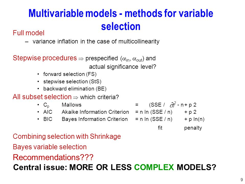 9 Multivariable models - methods for variable selection Full model –variance inflation in the case of multicollinearity Stepwise procedures  prespeci