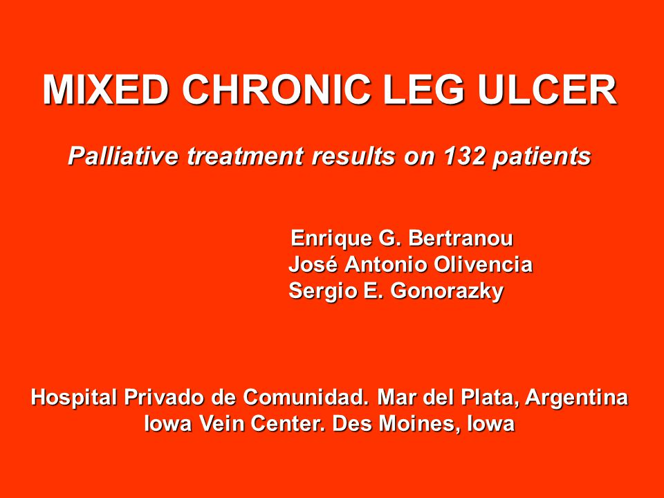 MIXED CHRONIC LEG ULCER Palliative treatment results on 132 patients Enrique G.