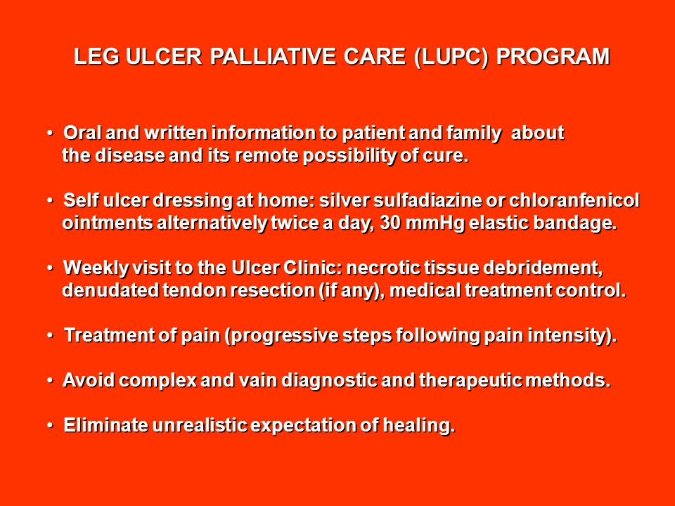 LEG ULCER PALLIATIVE CARE (LUPC) PROGRAM Oral and written information to patient and family about Oral and written information to patient and family about the disease and its remote possibility of cure.