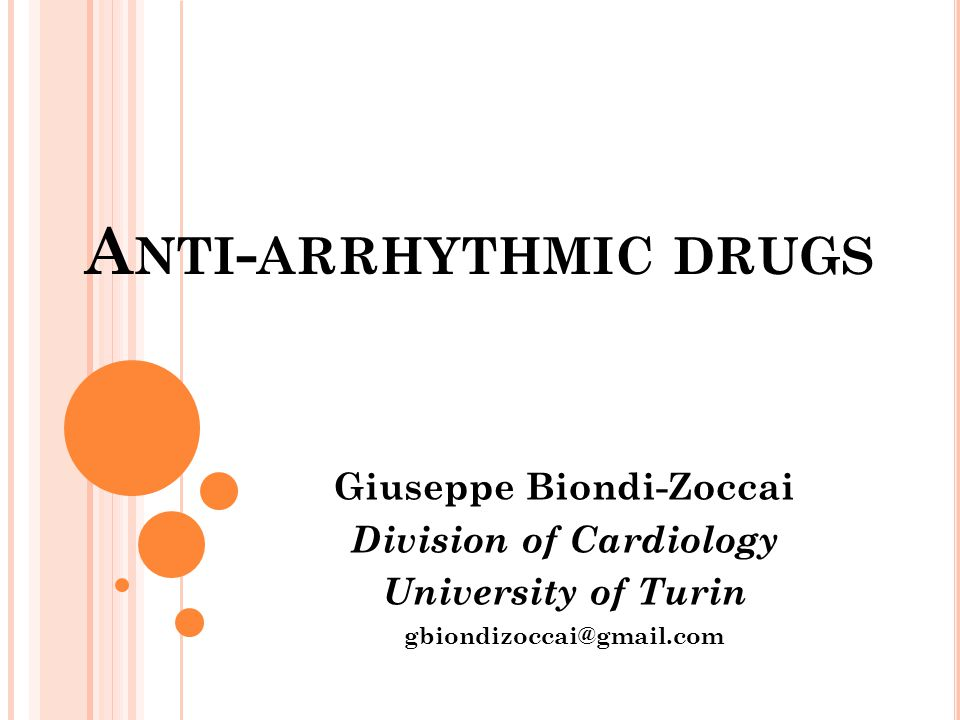 A NTI - ARRHYTHMIC DRUGS Giuseppe Biondi-Zoccai Division of Cardiology University of Turin gbiondizoccai@gmail.com