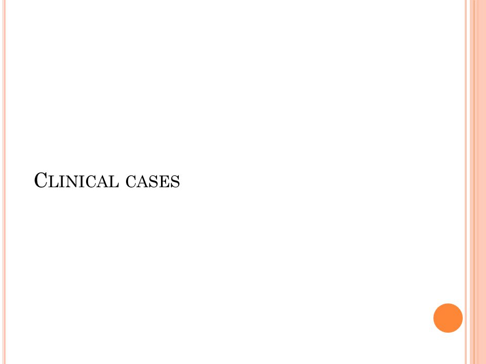 C LINICAL CASES