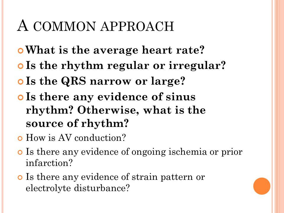 A COMMON APPROACH What is the average heart rate.Is the rhythm regular or irregular.