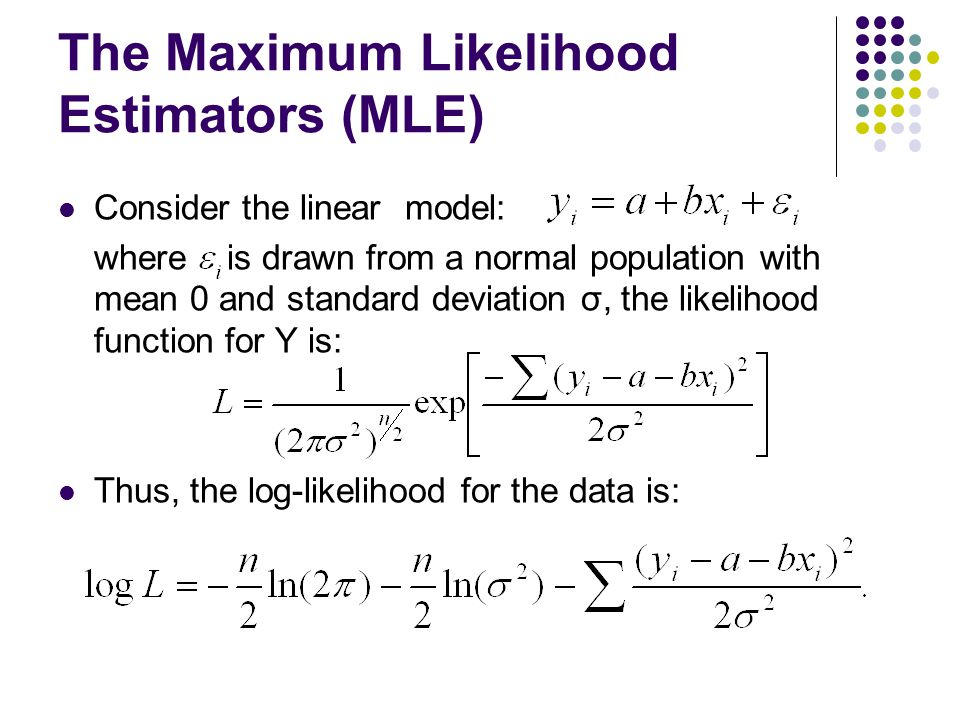 The Maximum Likelihood Estimators (MLE) Consider the linear model: where is drawn from a normal population with mean 0 and standard deviation σ, the l