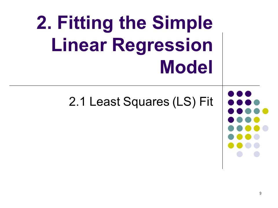 2. Fitting the Simple Linear Regression Model 2.1 Least Squares (LS) Fit 9