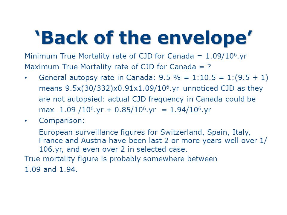 'Back of the envelope' Minimum True Mortality rate of CJD for Canada = 1.09/10 6.yr Maximum True Mortality rate of CJD for Canada = .