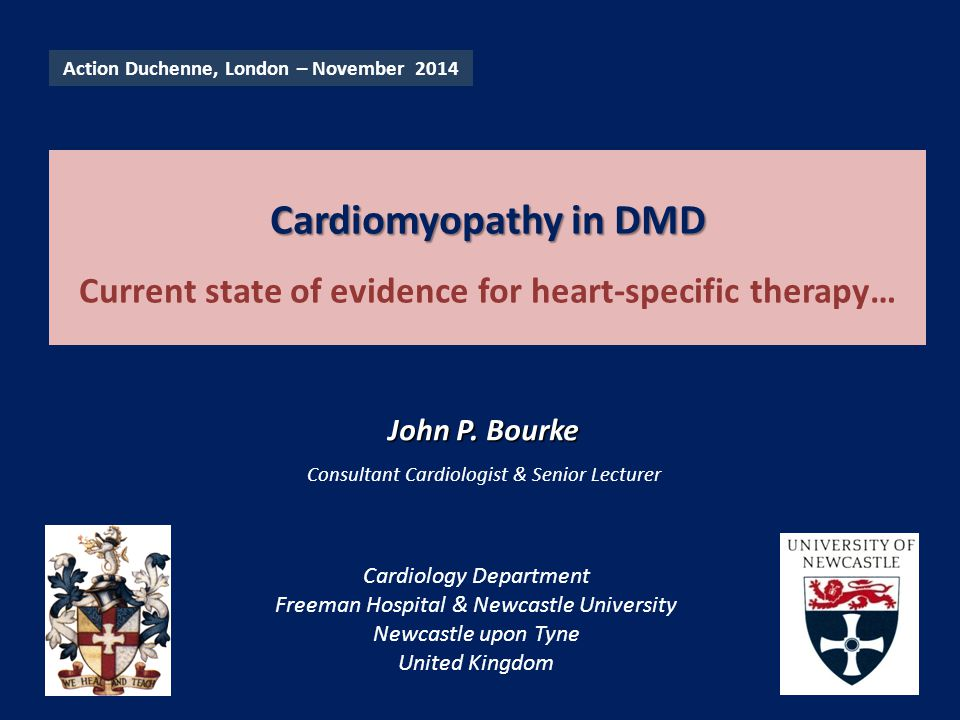 Cardiomyopathy in DMD Cardiomyopathy in DMD Current state of evidence for heart-specific therapy… Cardiology Department Freeman Hospital & Newcastle University Newcastle upon Tyne United Kingdom John P.