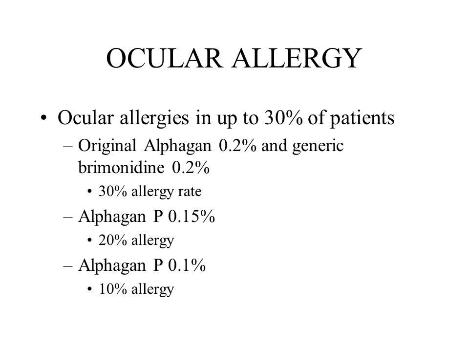 OCULAR ALLERGY Ocular allergies in up to 30% of patients –Original Alphagan 0.2% and generic brimonidine 0.2% 30% allergy rate –Alphagan P 0.15% 20% a