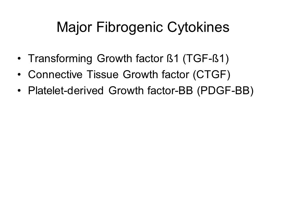 Major Fibrogenic Cytokines Transforming Growth factor ß1 (TGF-ß1) Connective Tissue Growth factor (CTGF) Platelet-derived Growth factor-BB (PDGF-BB)