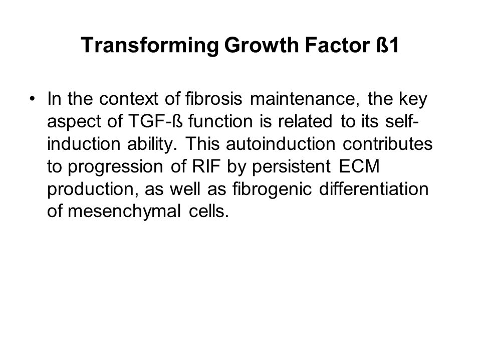 Transforming Growth Factor ß1 In the context of fibrosis maintenance, the key aspect of TGF-ß function is related to its self- induction ability.