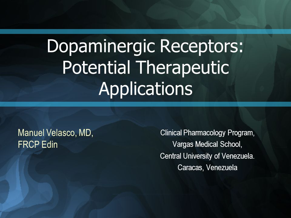 Dopaminergic Receptors: Potential Therapeutic Applications Clinical Pharmacology Program, Vargas Medical School, Central University of Venezuela.