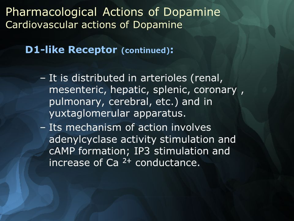 D1-like Receptor (continued) : –It is distributed in arterioles (renal, mesenteric, hepatic, splenic, coronary, pulmonary, cerebral, etc.) and in yuxtaglomerular apparatus.