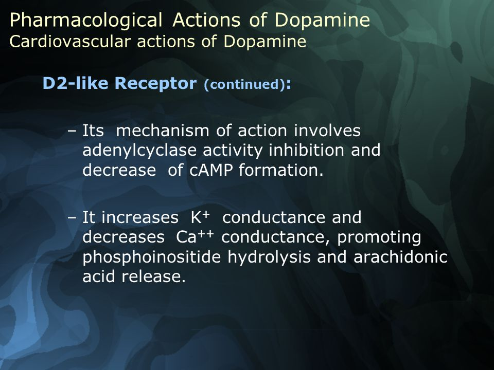 D2-like Receptor (continued) : –Its mechanism of action involves adenylcyclase activity inhibition and decrease of cAMP formation.