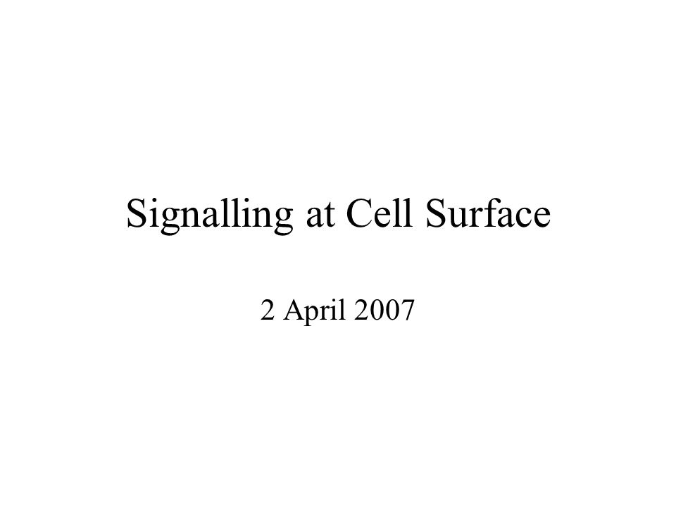 Signalling at Cell Surface 2 April 2007