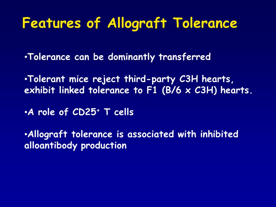 Tolerance can be dominantly transferred Tolerant mice reject third-party C3H hearts, exhibit linked tolerance to F1 (B/6 x C3H) hearts.