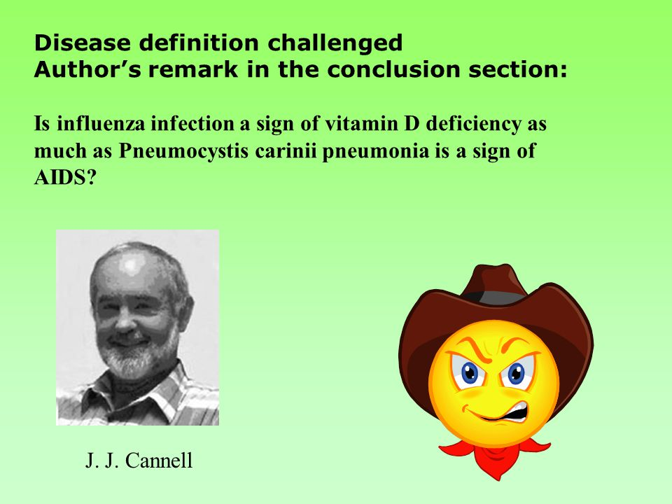 Disease definition challenged Author's remark in the conclusion section: Is influenza infection a sign of vitamin D deficiency as much as Pneumocystis carinii pneumonia is a sign of AIDS.