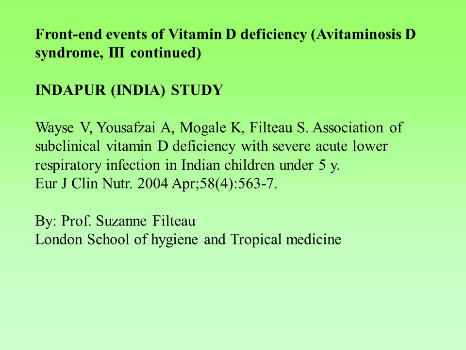 Front-end events of Vitamin D deficiency (Avitaminosis D syndrome, III continued) INDAPUR (INDIA) STUDY Wayse V, Yousafzai A, Mogale K, Filteau S.