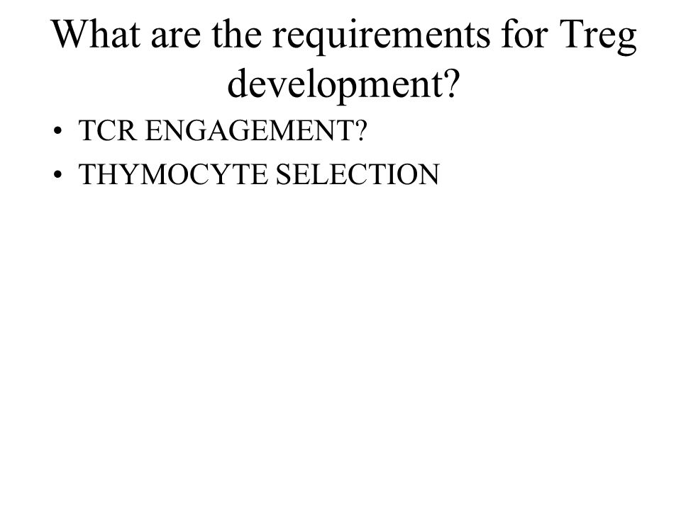 What are the requirements for Treg development TCR ENGAGEMENT THYMOCYTE SELECTION