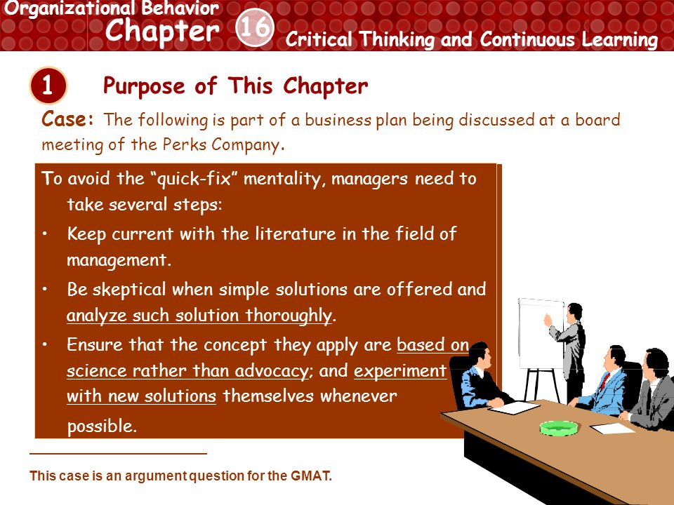 16 Chapter Critical Thinking and Continuous Learning Organizational Behavior 1 Purpose of This Chapter It is no longer cost-effective for the Perks Company to continue offering its employees a generous package of benefits and incentive year after year.