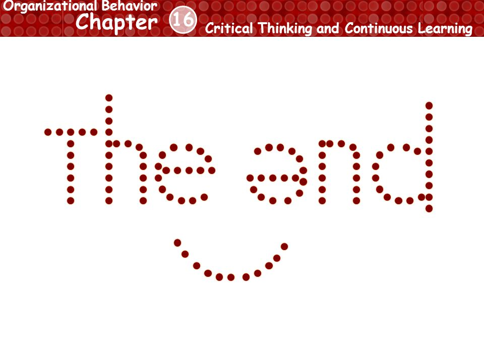 16 Chapter Critical Thinking and Continuous Learning Organizational Behavior
