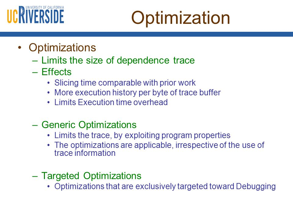Optimization Optimizations –Limits the size of dependence trace –Effects Slicing time comparable with prior work More execution history per byte of tr