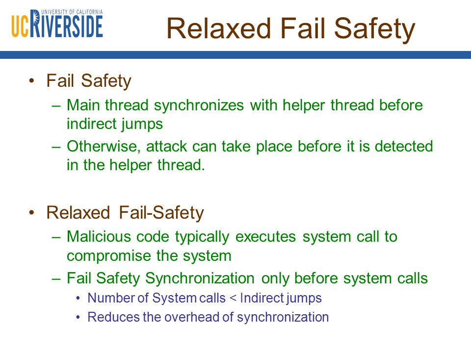 Relaxed Fail Safety Fail Safety –Main thread synchronizes with helper thread before indirect jumps –Otherwise, attack can take place before it is dete