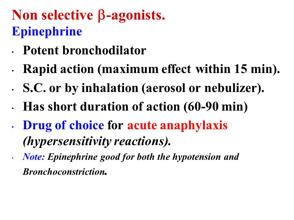 Classification of  agonists  Non selective  agonists: Epinephrine – Isoprenaline (Obselete)  Selective  2 –agonists (Preferable).  A. Short Acti