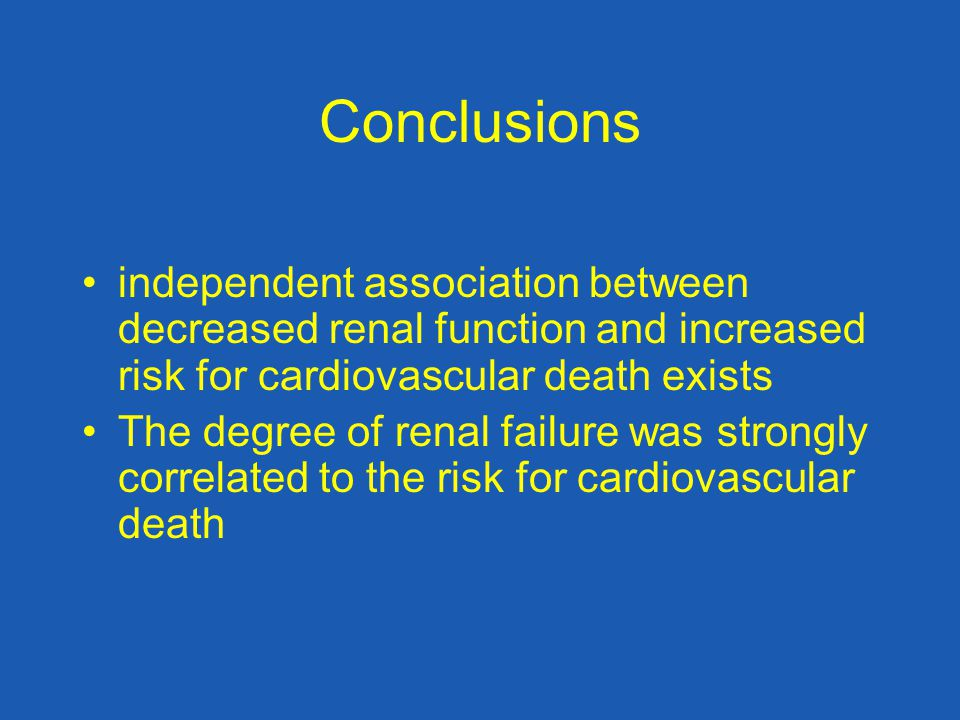 Conclusions independent association between decreased renal function and increased risk for cardiovascular death exists The degree of renal failure wa