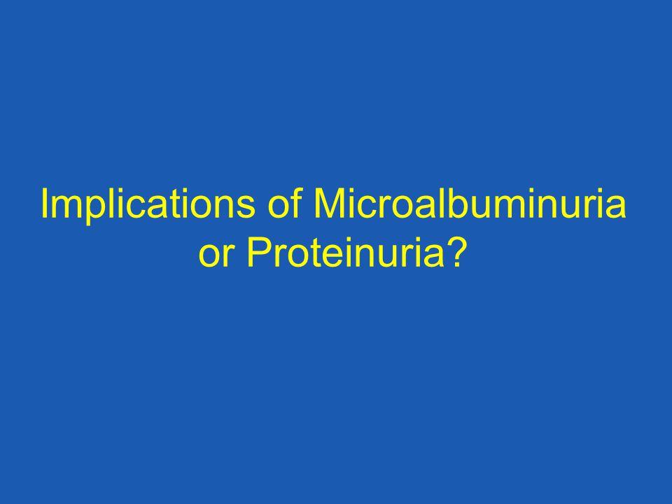 Implications of Microalbuminuria or Proteinuria