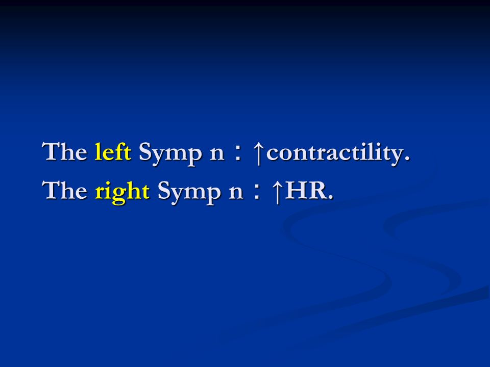 The left Symp n : ↑contractility. The right Symp n : ↑HR.