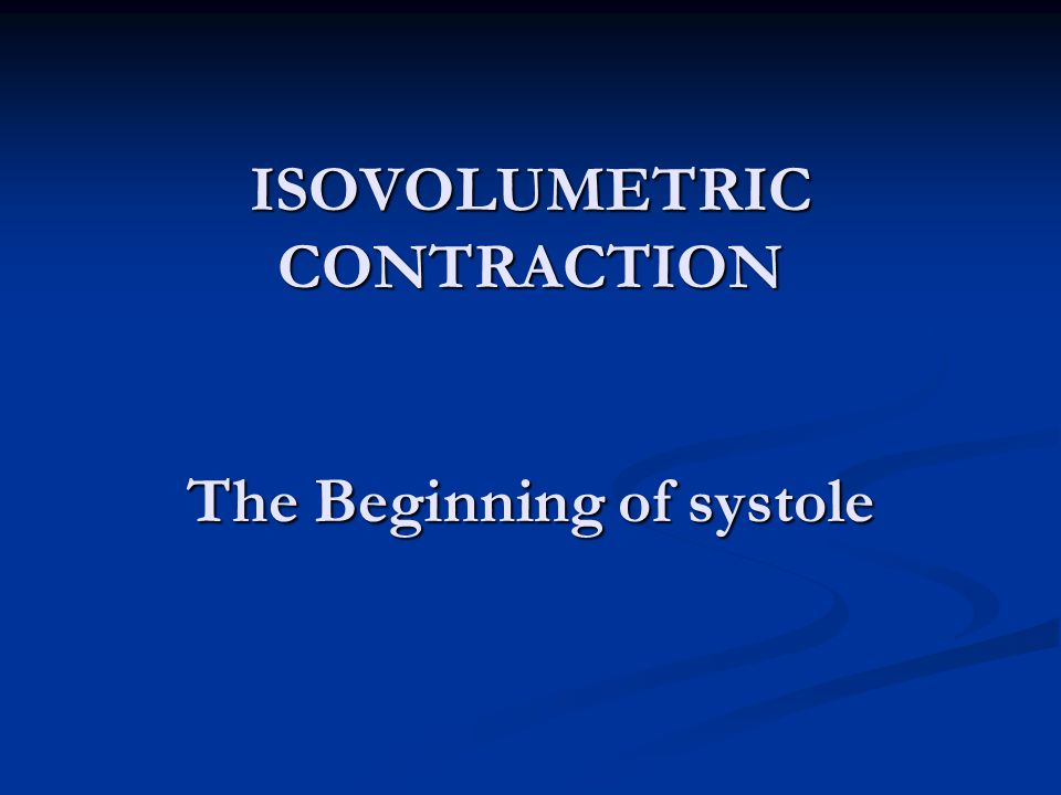 ISOVOLUMETRIC CONTRACTION The Beginning of systole