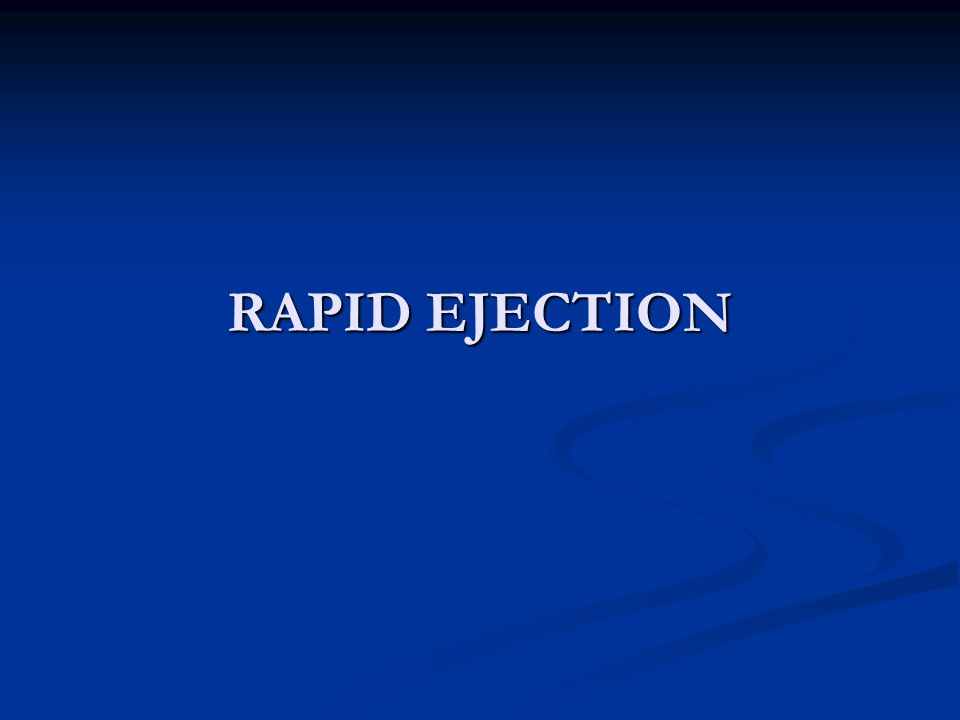 RAPID EJECTION