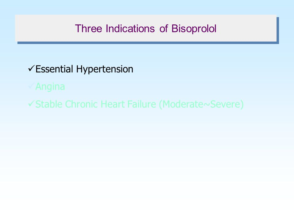 Three indications of Bisoprolol Essential Hypertension Angina Stable Chronic Heart Failure (Moderate~Severe)
