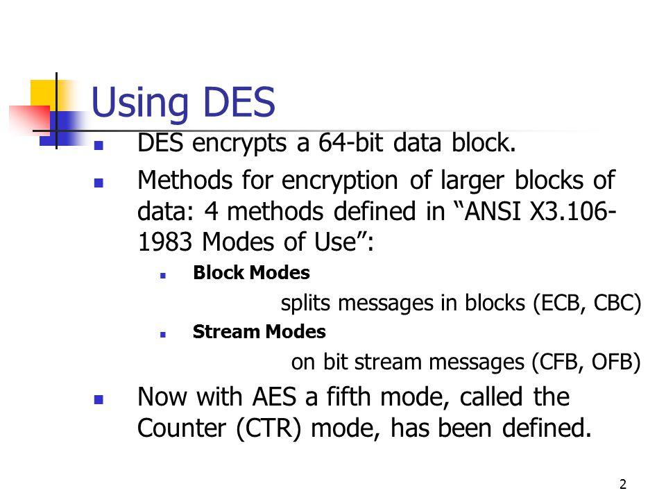2 Using DES DES encrypts a 64-bit data block.