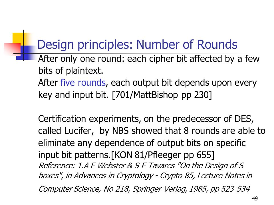 49 Design principles: Number of Rounds After only one round: each cipher bit affected by a few bits of plaintext.