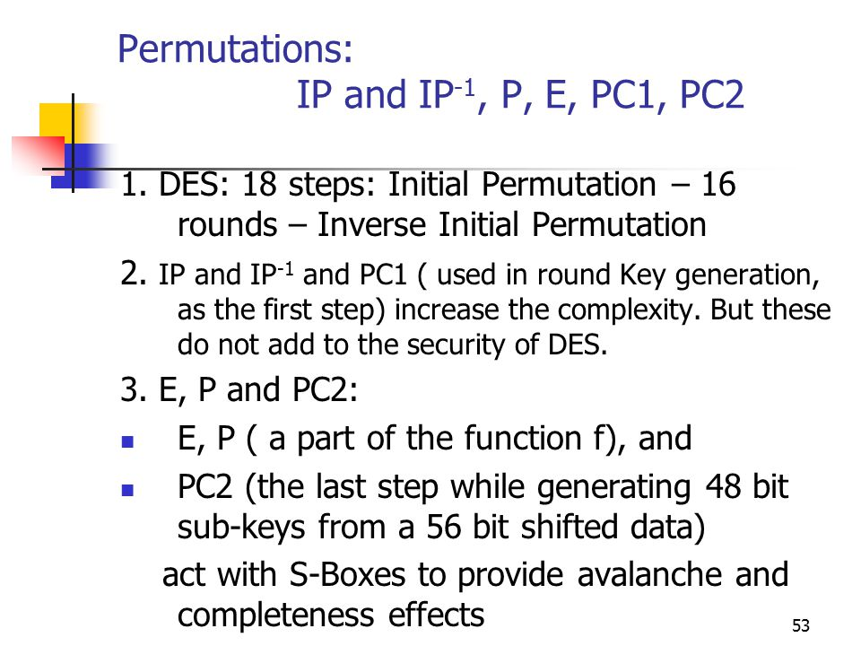 53 Permutations: IP and IP -1, P, E, PC1, PC2 1.