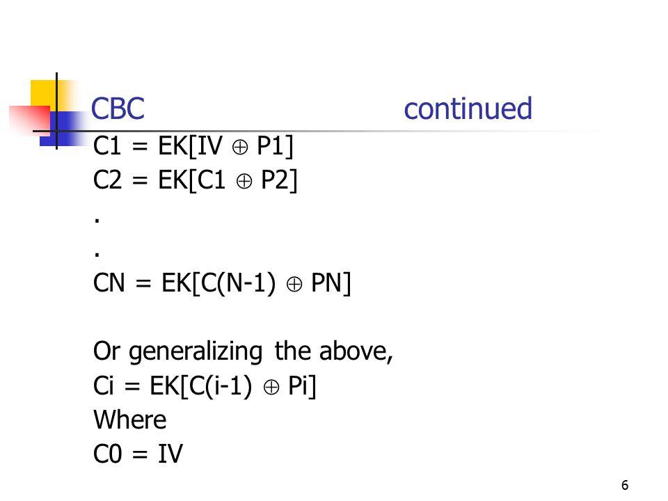 6 CBC continued C1 = EK[IV  P1] C2 = EK[C1  P2].