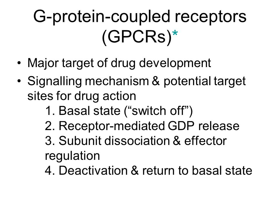 G-protein-coupled receptors (GPCRs)* Major target of drug development Signalling mechanism & potential target sites for drug action 1.