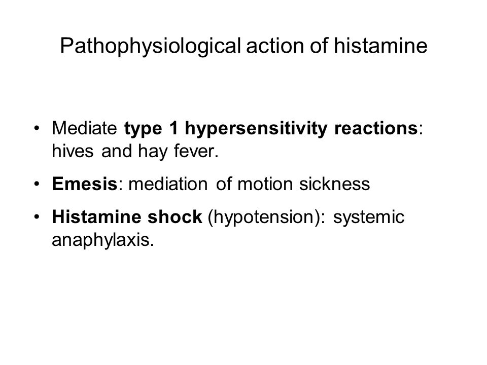 Pathophysiological action of histamine Mediate type 1 hypersensitivity reactions: hives and hay fever.
